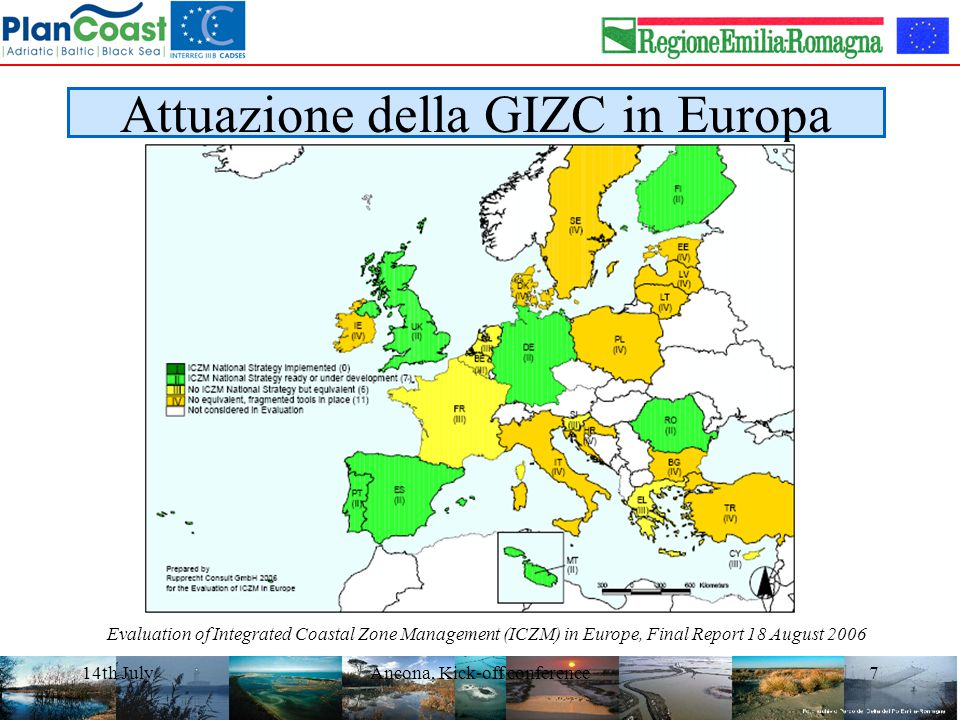 14th JulyAncona, Kick-off conference7 Attuazione della GIZC in Europa Evaluation of Integrated Coastal Zone Management (ICZM) in Europe, Final Report 18 August 2006