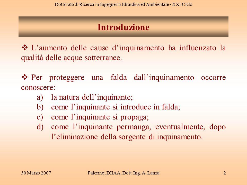 Dottorato di Ricerca in Ingegneria Idraulica ed Ambientale - XXI Ciclo 30 Marzo 2007Palermo, DIIAA, Dott. Ing. A. Lanza2 Introduzione  L'aumento dell