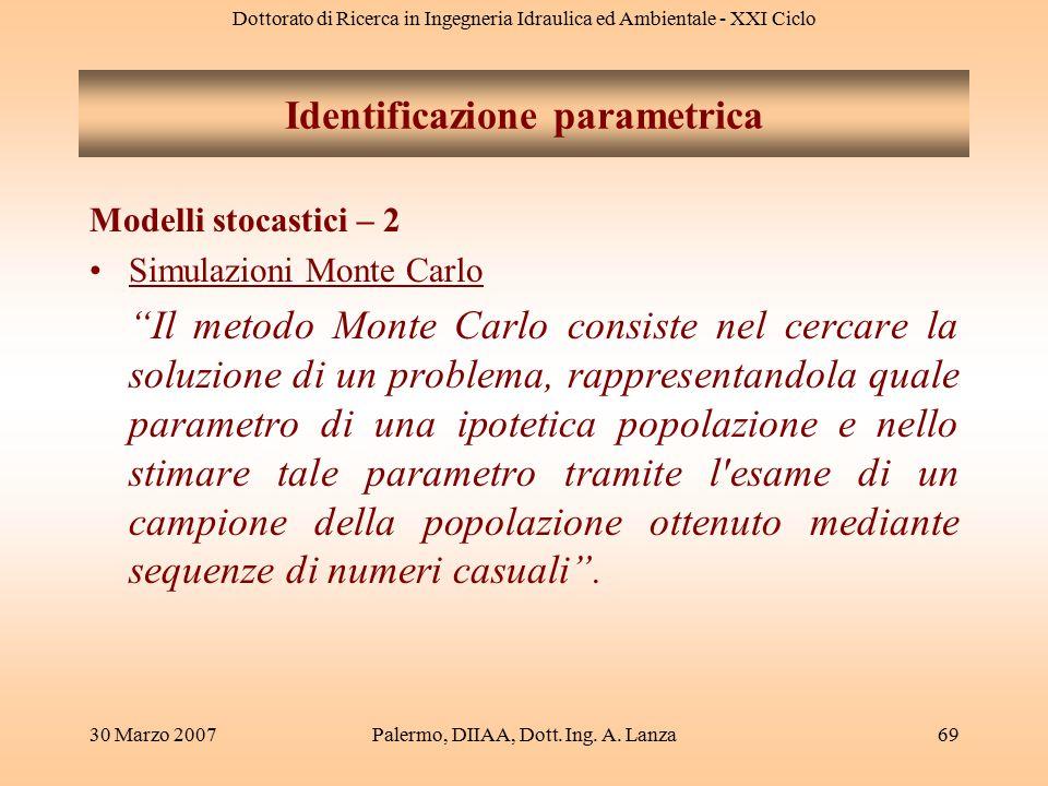 Dottorato di Ricerca in Ingegneria Idraulica ed Ambientale - XXI Ciclo 30 Marzo 2007Palermo, DIIAA, Dott. Ing. A. Lanza69 Modelli stocastici – 2 Simul