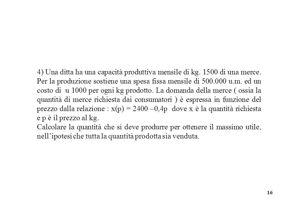 16 4) Una ditta ha una capacità produttiva mensile di kg.