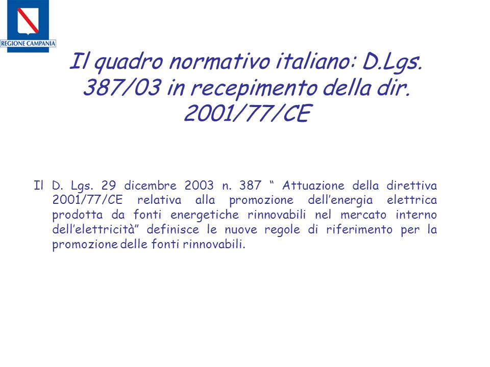 """Il quadro normativo italiano: D.Lgs. 387/03 in recepimento della dir. 2001/77/CE Il D. Lgs. 29 dicembre 2003 n. 387 """" Attuazione della direttiva 2001/"""