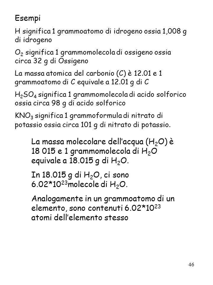 46 La massa molecolare dell'acqua (H 2 O) è 18 015 e 1 grammomolecola di H 2 O equivale a 18.015 g di H 2 O. In 18.015 g di H 2 O, ci sono 6.02*10 23