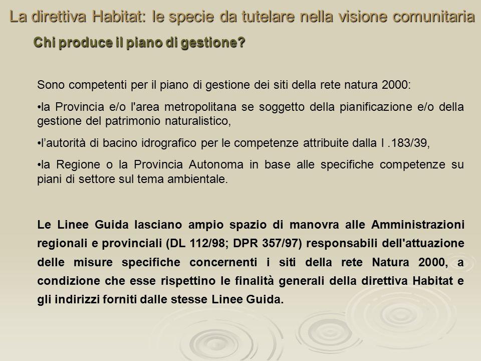 La direttiva Habitat: le specie da tutelare nella visione comunitaria Chi produce il piano di gestione? Sono competenti per il piano di gestione dei s