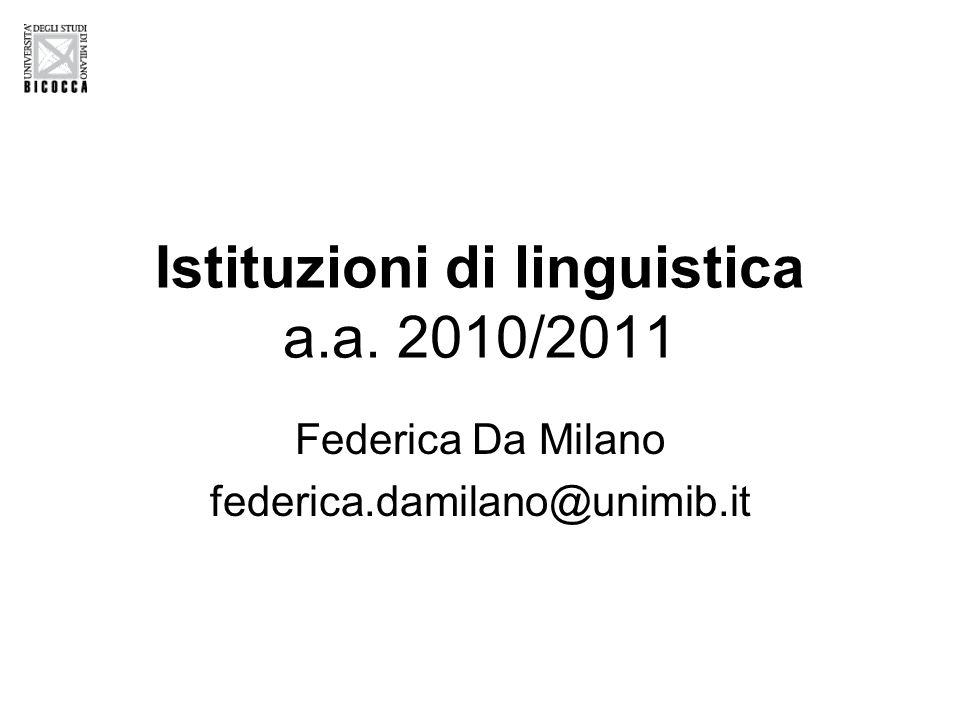 Istituzioni di linguistica a.a. 2010/2011 Federica Da Milano federica.damilano@unimib.it