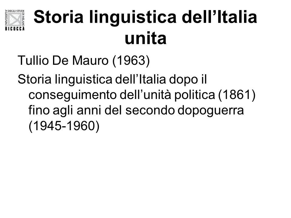 Storia linguistica dell'Italia unita Tullio De Mauro (1963) Storia linguistica dell'Italia dopo il conseguimento dell'unità politica (1861) fino agli anni del secondo dopoguerra (1945-1960)