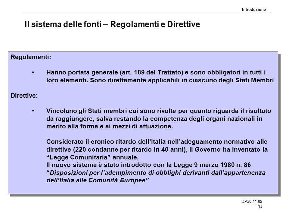 DP30.11.09 13 Il sistema delle fonti – Regolamenti e Direttive Regolamenti: Hanno portata generale (art. 189 del Trattato) e sono obbligatori in tutti