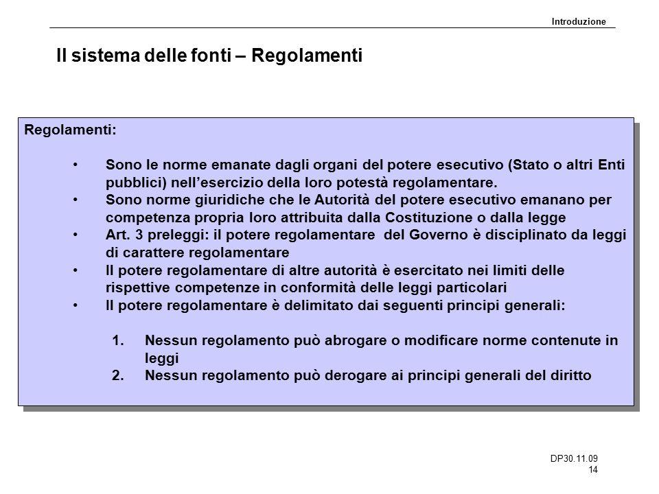 DP30.11.09 14 Il sistema delle fonti – Regolamenti Regolamenti: Sono le norme emanate dagli organi del potere esecutivo (Stato o altri Enti pubblici)