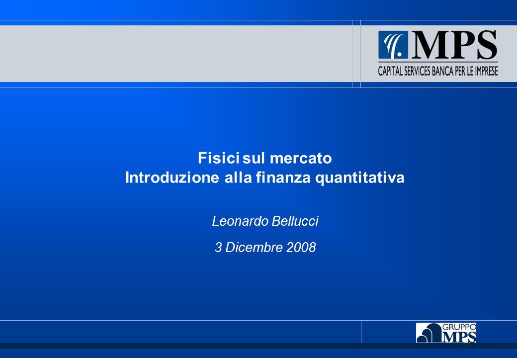Fisici sul mercato Introduzione alla finanza quantitativa Leonardo Bellucci 3 Dicembre 2008