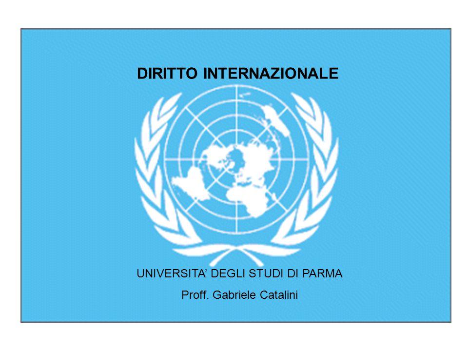 UNIVERSITA' DEGLI STUDI DI PARMA Proff. Gabriele Catalini DIRITTO INTERNAZIONALE