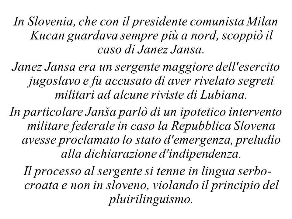 In Slovenia, che con il presidente comunista Milan Kucan guardava sempre più a nord, scoppiò il caso di Janez Jansa. Janez Jansa era un sergente maggi