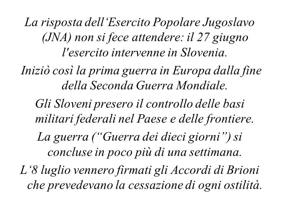 La risposta dell'Esercito Popolare Jugoslavo (JNA) non si fece attendere: il 27 giugno l'esercito intervenne in Slovenia. Iniziò così la prima guerra