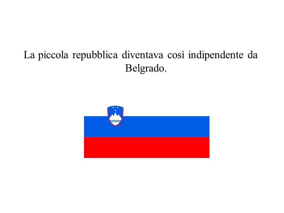 La piccola repubblica diventava così indipendente da Belgrado.