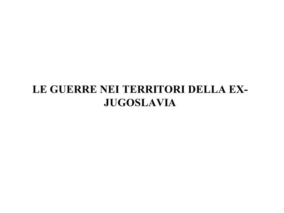 LE GUERRE NEI TERRITORI DELLA EX- JUGOSLAVIA