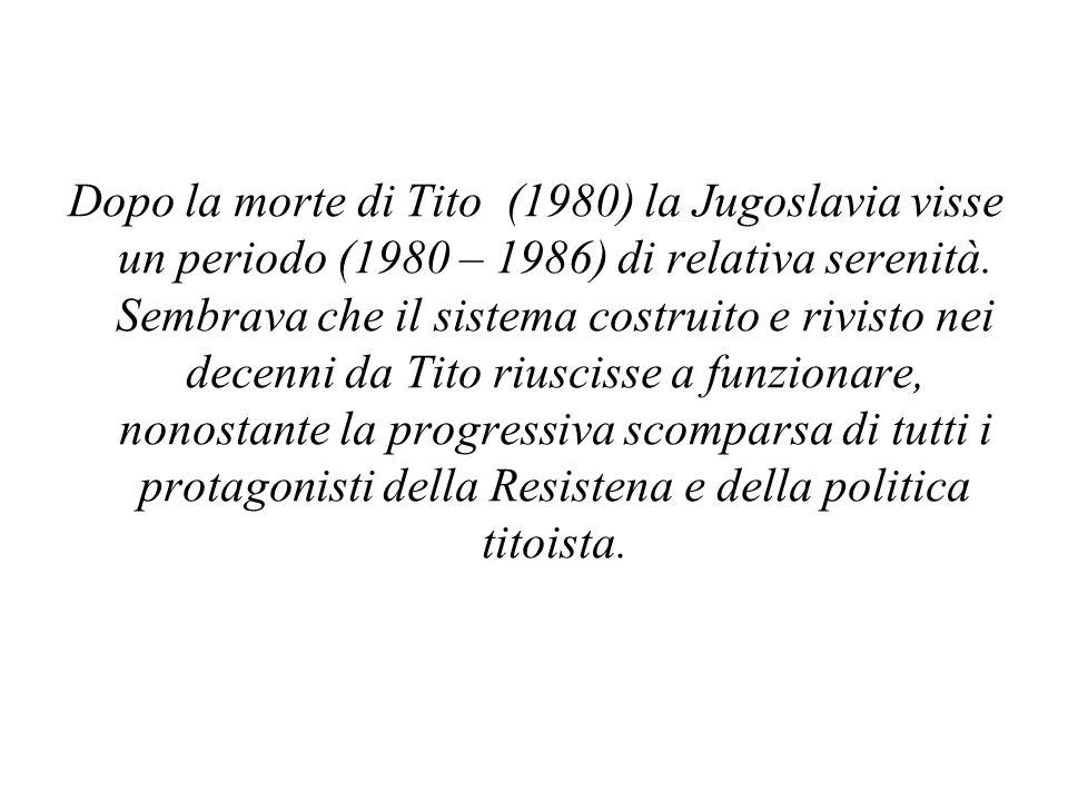Dopo la morte di Tito (1980) la Jugoslavia visse un periodo (1980 – 1986) di relativa serenità. Sembrava che il sistema costruito e rivisto nei decenn
