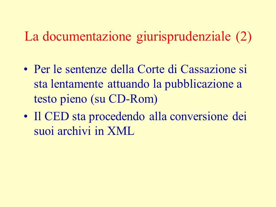 La documentazione giurisprudenziale (2) Per le sentenze della Corte di Cassazione si sta lentamente attuando la pubblicazione a testo pieno (su CD-Rom) Il CED sta procedendo alla conversione dei suoi archivi in XML