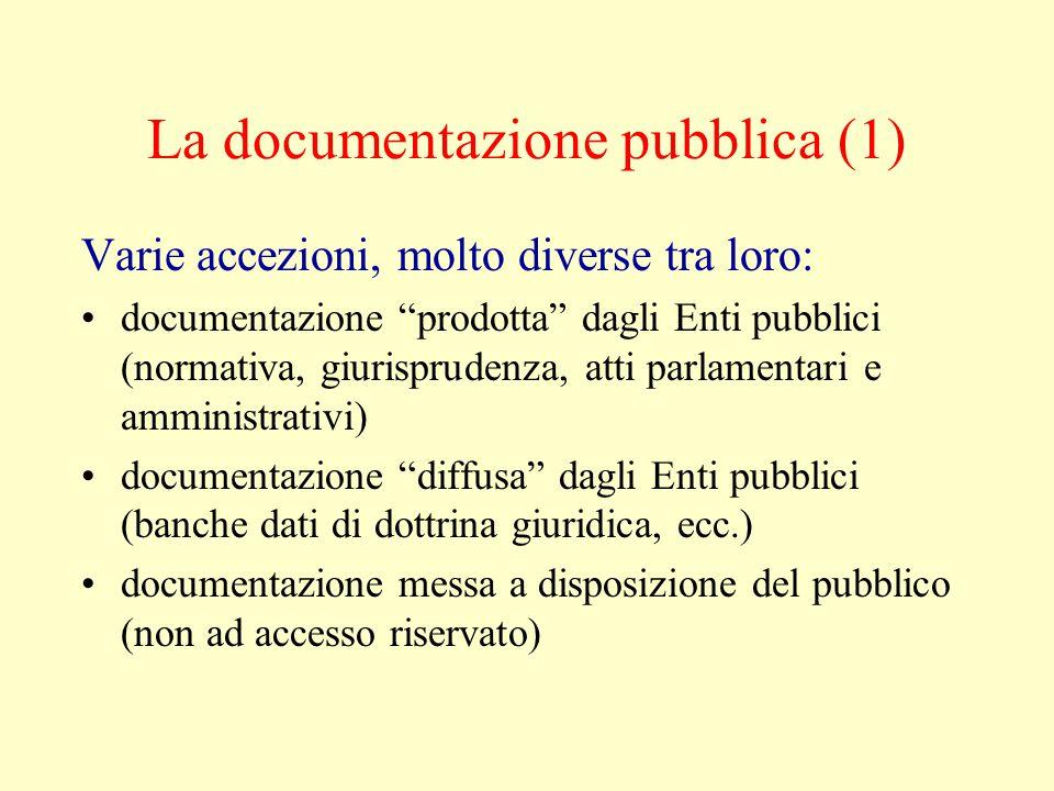 La documentazione pubblica (2) potenzialità di un buon sistema di documentazione pubblica: - integrazione degli archivi pubblici - interoperabilità con gli archivi amministrativi - testi pieni di giurisprudenza e dottrina carenze del sistema attuale in termini di completezza, rapidità e affidabilità povertà dell'informatica per il cittadino