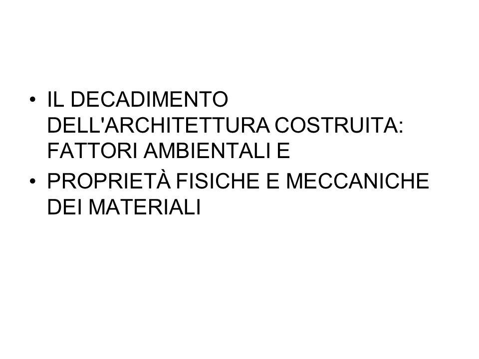 IL DECADIMENTO DELL ARCHITETTURA COSTRUITA: FATTORI AMBIENTALI E PROPRIETÀ FISICHE E MECCANICHE DEI MATERIALI