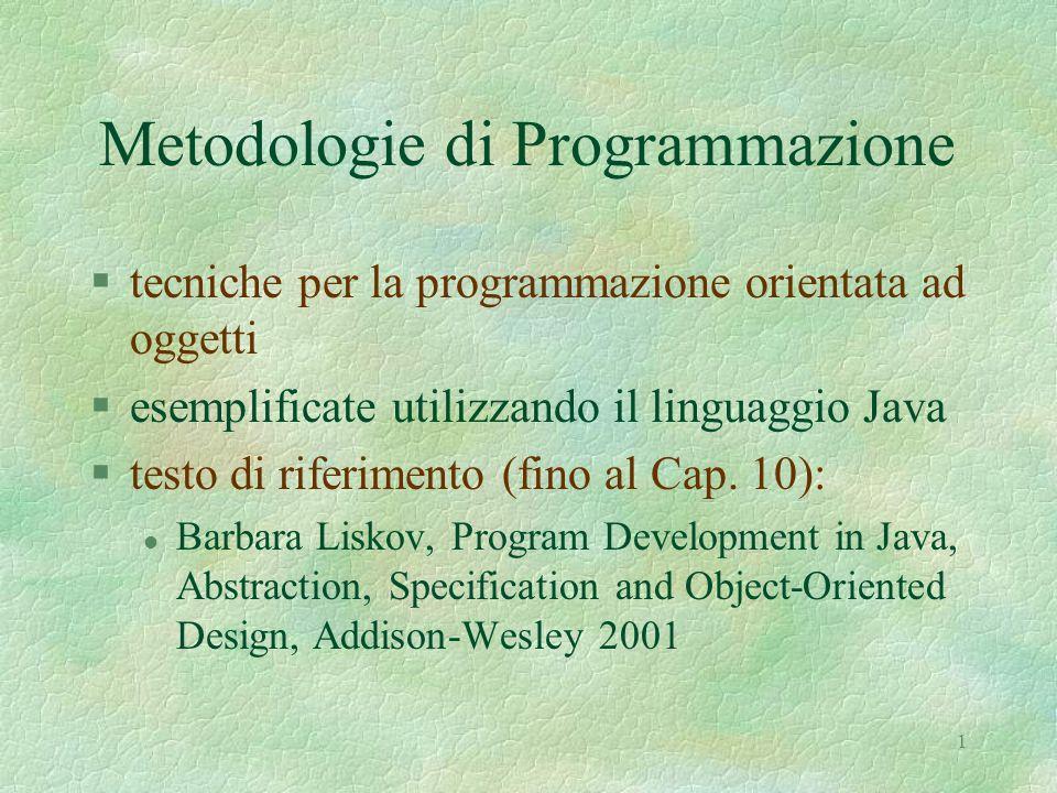 1 Metodologie di Programmazione §tecniche per la programmazione orientata ad oggetti §esemplificate utilizzando il linguaggio Java §testo di riferimento (fino al Cap.