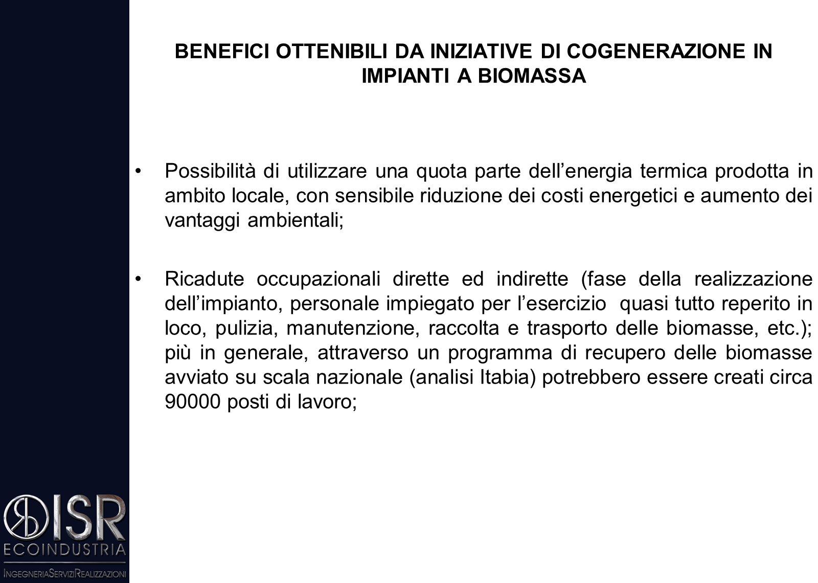 BENEFICI OTTENIBILI DA INIZIATIVE DI COGENERAZIONE IN IMPIANTI A BIOMASSA Produzione di energia da fonte rinnovabile; Neutralità ambientale rispetto a