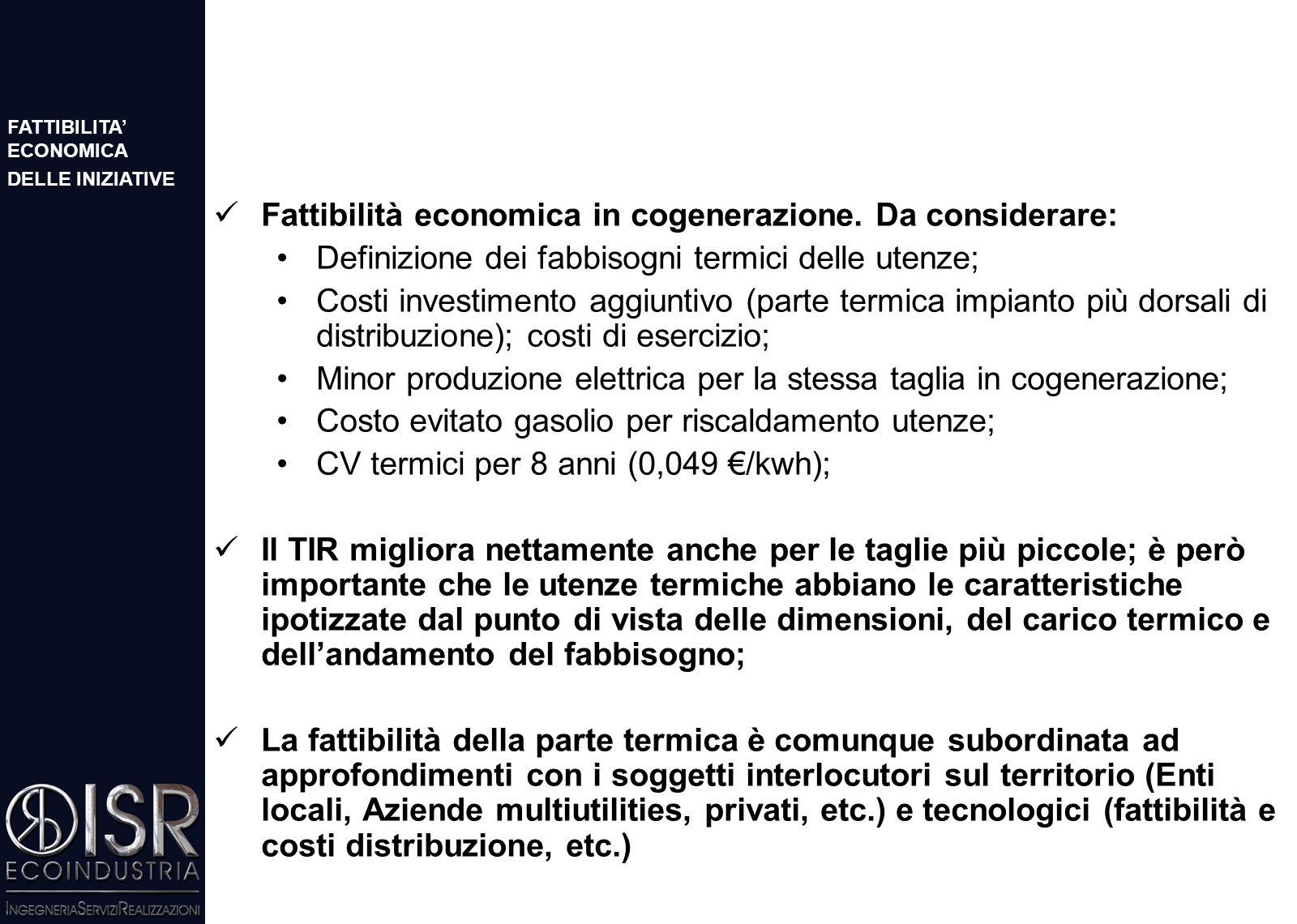 In genere il valore del combustibile condiziona in modo determinante gli indici finanziari; Si considera il valore di TIR (~20%) che rende il rischio accettabile; si verifica così la taglia ottimale dell'impianto (in genere la più grande).
