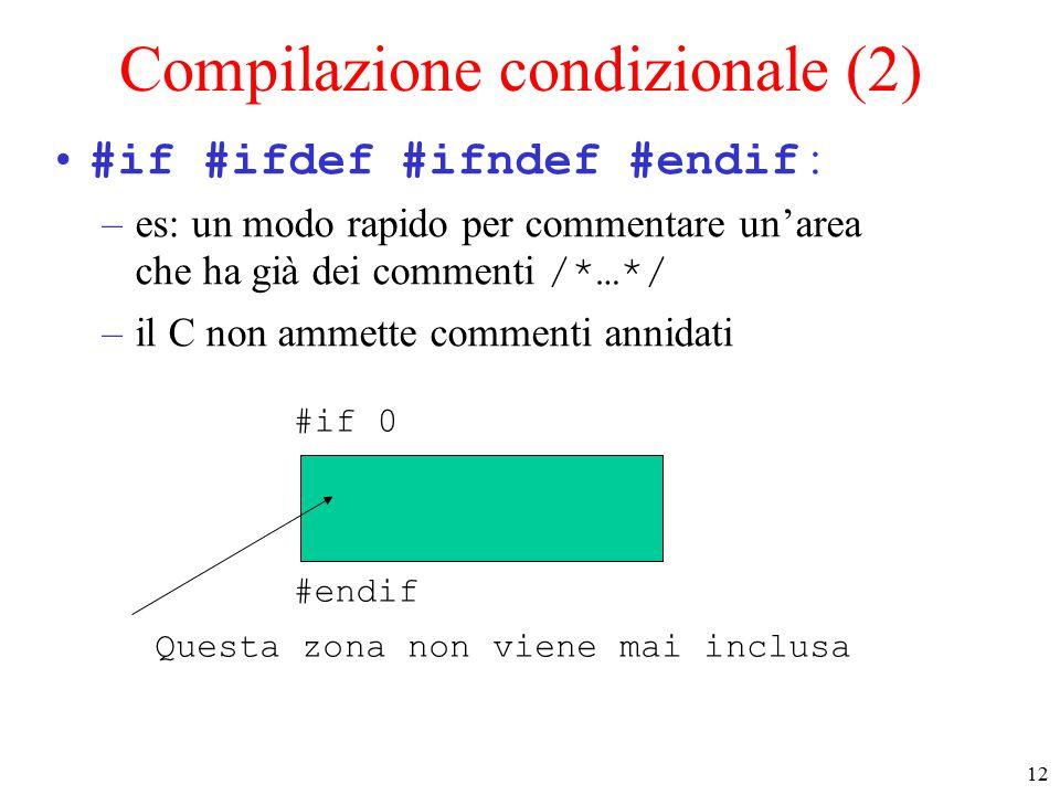 13 Compilazione condizionale (3) #if #ifdef #ifndef #endif : –#ifdef nome testa se nome è già stato definito con una #define #ifdef nome #endif Questa zona viene inclusa solo se nome è stato definito con una #define