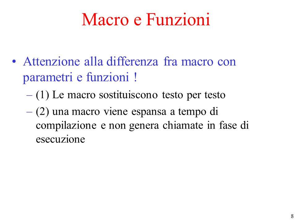 9 Macro e Funzioni (2) Attenzione alla differenza fra macro con parametri e funzioni .