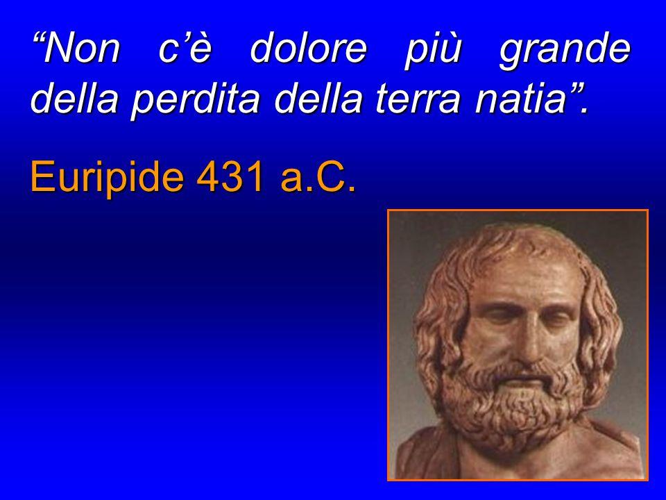 """""""Non c'è dolore più grande della perdita della terra natia"""". Euripide 431 a.C."""