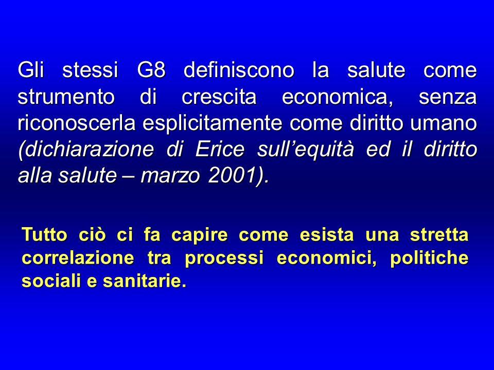 Gli stessi G8 definiscono la salute come strumento di crescita economica, senza riconoscerla esplicitamente come diritto umano (dichiarazione di Erice