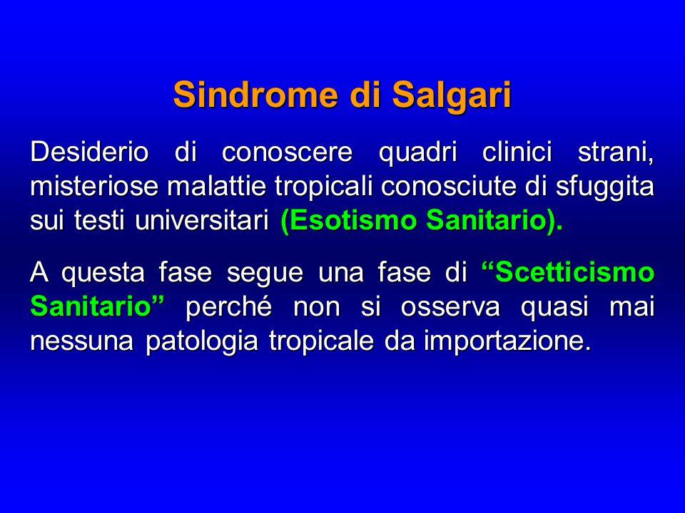 Sindrome di Salgari Desiderio di conoscere quadri clinici strani, misteriose malattie tropicali conosciute di sfuggita sui testi universitari (Esotismo Sanitario).