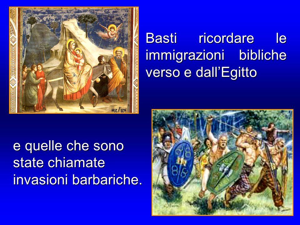 Basti ricordare le immigrazioni bibliche verso e dall'Egitto e quelle che sono state chiamate invasioni barbariche.