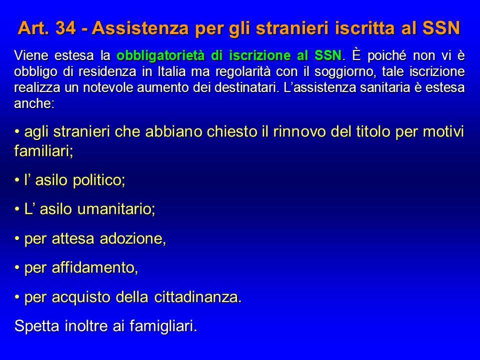 Art. 34 - Assistenza per gli stranieri iscritta al SSN Viene estesa la obbligatorietà di iscrizione al SSN. È poiché non vi è obbligo di residenza in