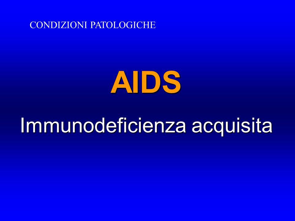 AIDS Immunodeficienza acquisita CONDIZIONI PATOLOGICHE