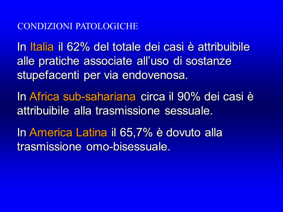 In Italia il 62% del totale dei casi è attribuibile alle pratiche associate all'uso di sostanze stupefacenti per via endovenosa. In Africa sub-saharia