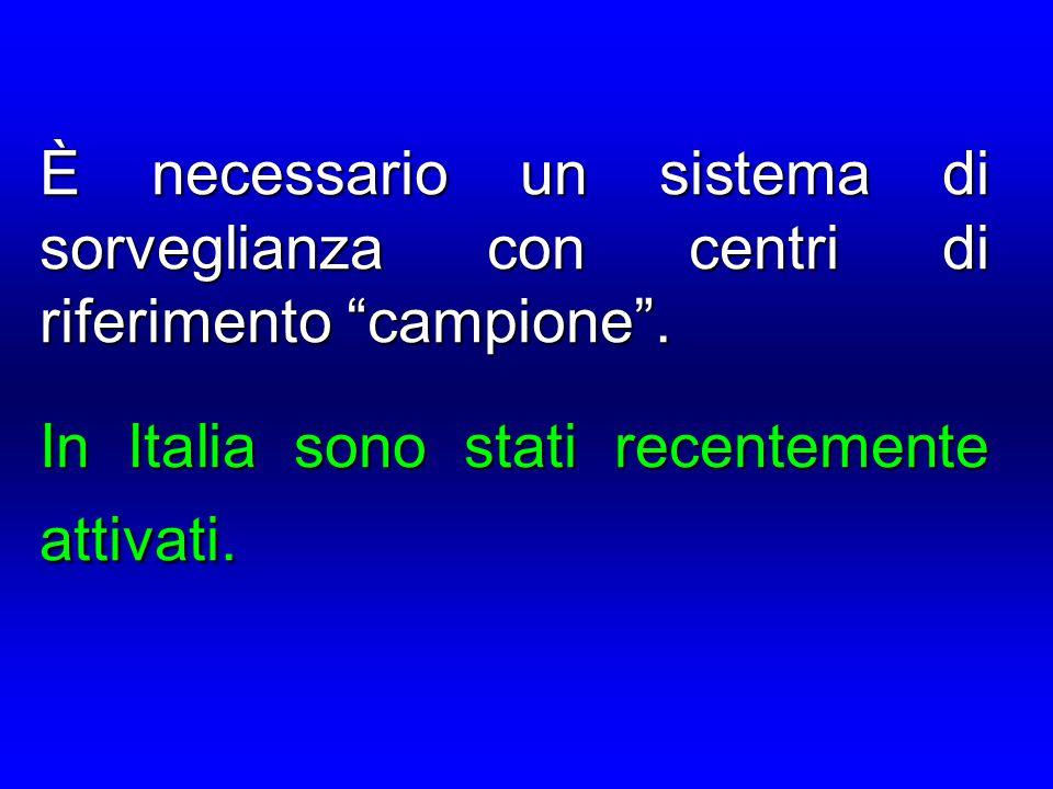"""È necessario un sistema di sorveglianza con centri di riferimento """"campione"""". In Italia sono stati recentemente attivati."""
