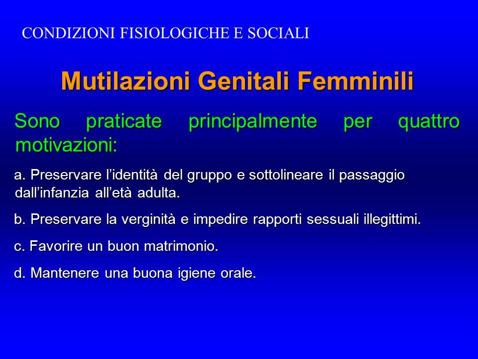 Mutilazioni Genitali Femminili Sono praticate principalmente per quattro motivazioni: a. Preservare l'identità del gruppo e sottolineare il passaggio