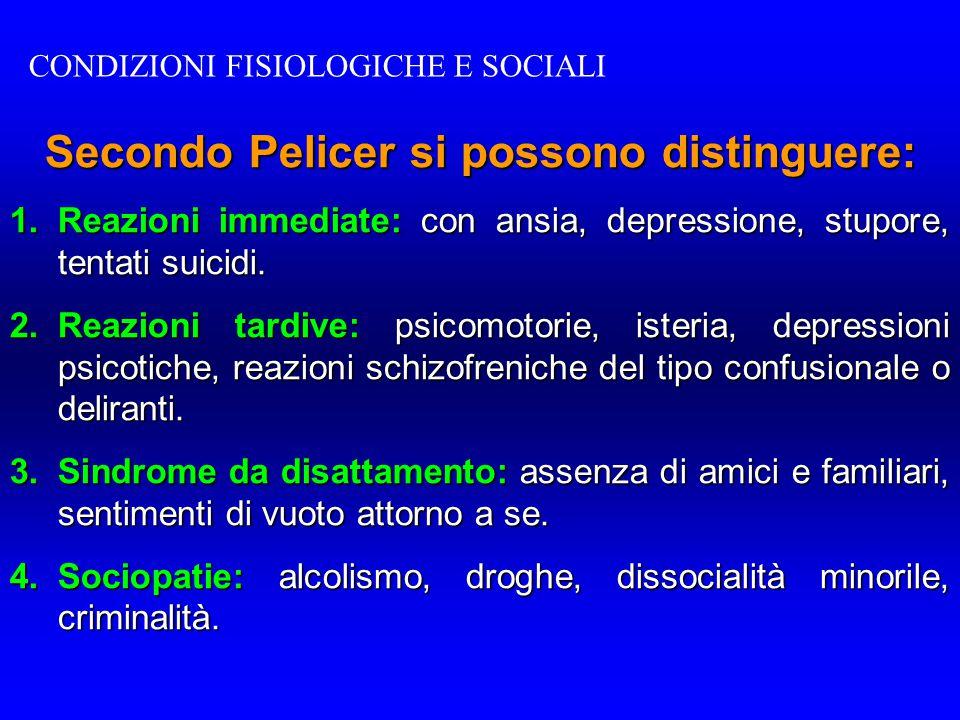 Secondo Pelicer si possono distinguere: 1. Reazioni immediate: con ansia, depressione, stupore, tentati suicidi. 2. Reazioni tardive: psicomotorie, is