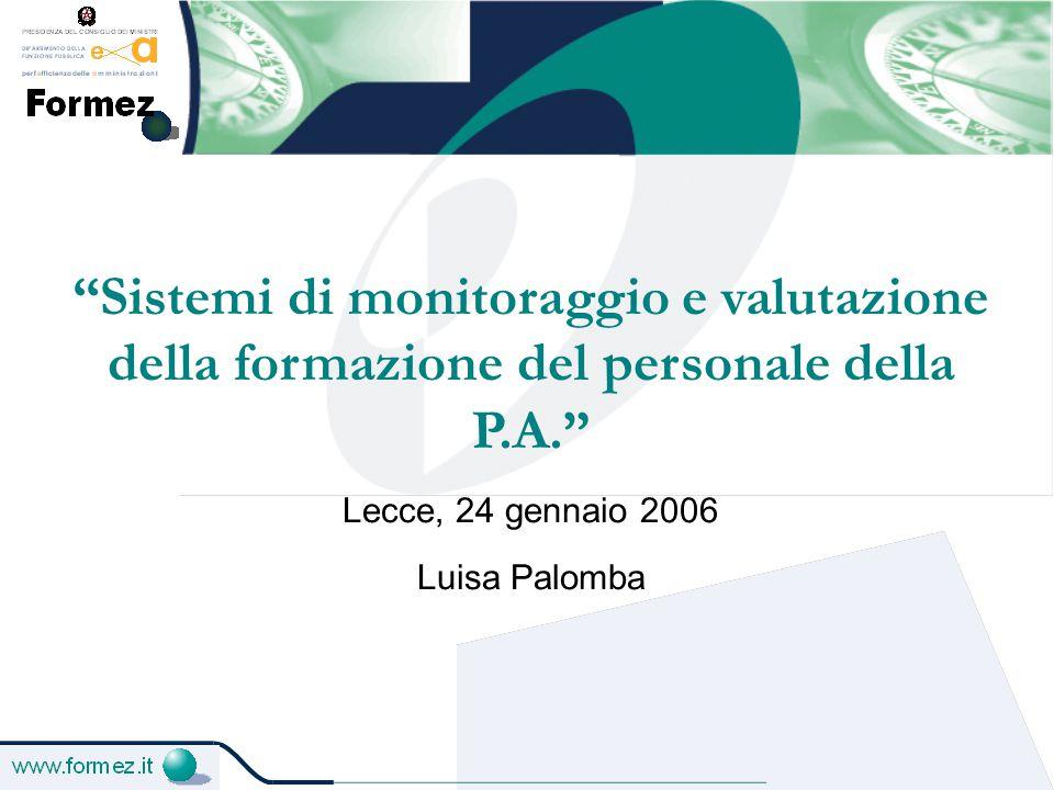 Sistemi di monitoraggio e valutazione della formazione del personale della P.A. Lecce, 24 gennaio 2006 Luisa Palomba