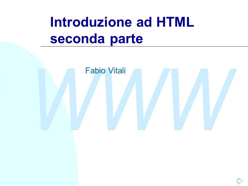 WWW Introduzione ad HTML seconda parte Fabio Vitali