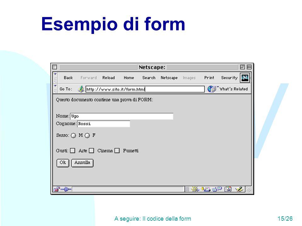 WWW A seguire: Il codice della form15/26 Esempio di form