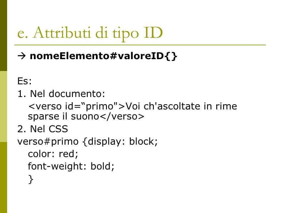 e. Attributi di tipo ID  nomeElemento#valoreID{} Es: 1.