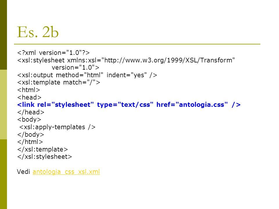 Es. 2b <xsl:stylesheet xmlns:xsl=