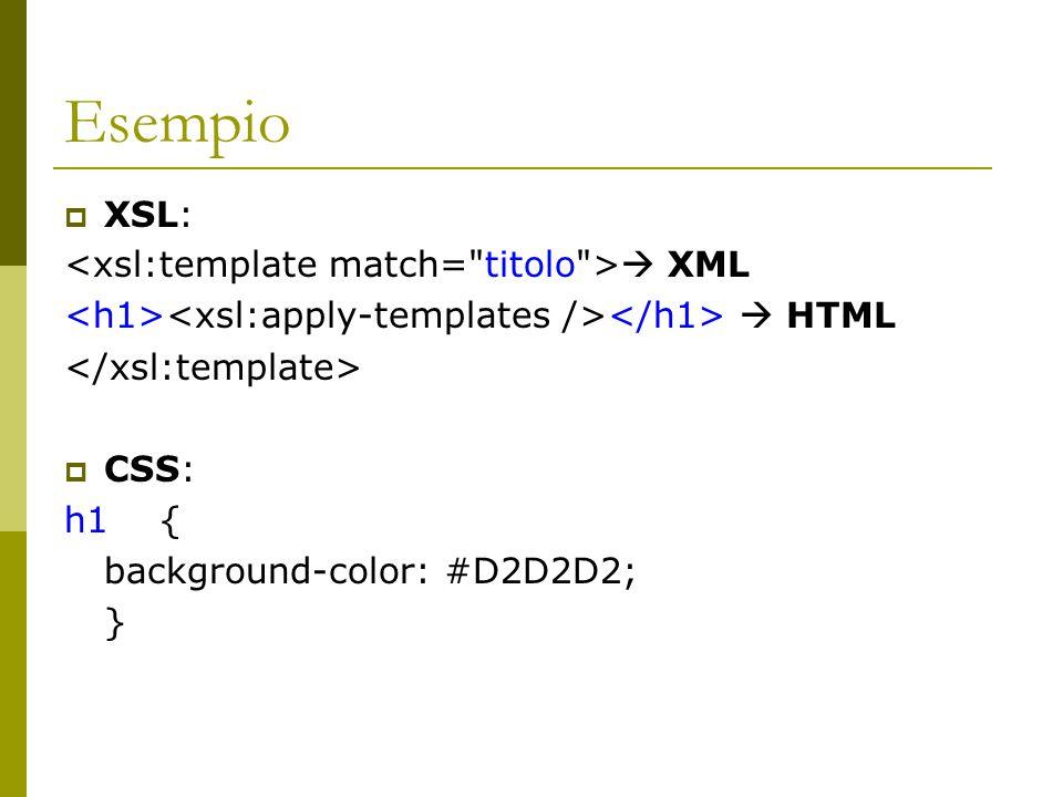 Esempio  XSL:  XML  HTML  CSS: h1 { background-color: #D2D2D2; }