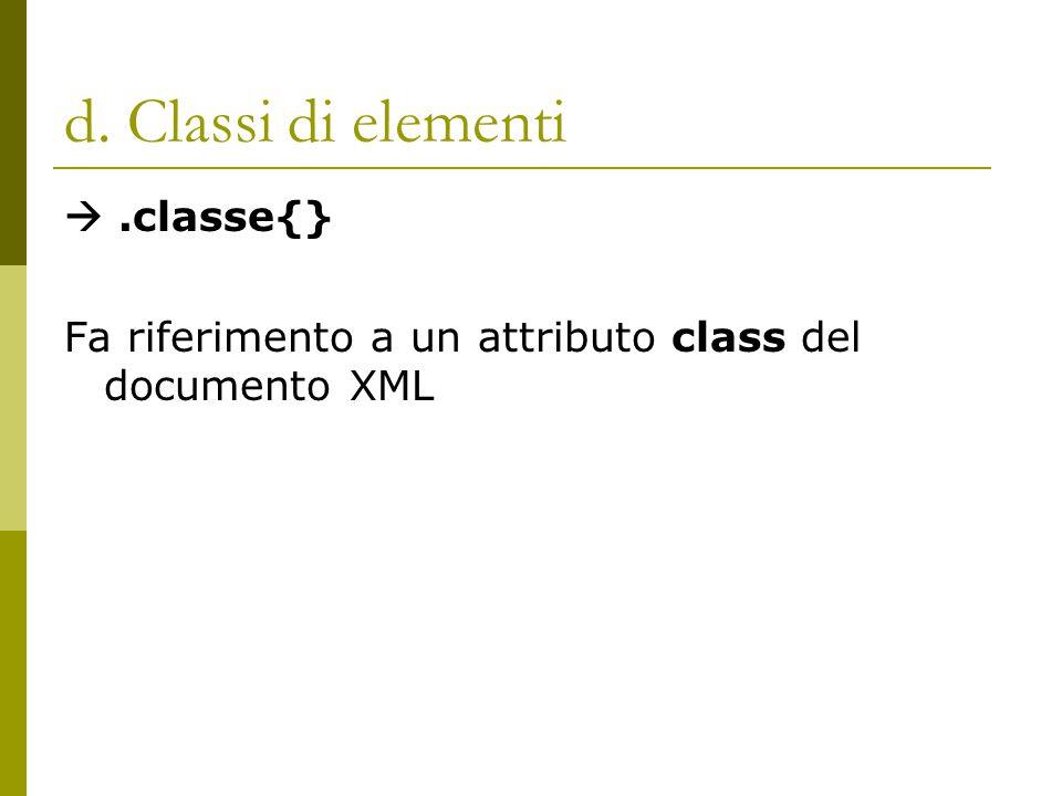 d. Classi di elementi .classe{} Fa riferimento a un attributo class del documento XML