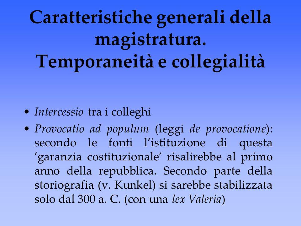Caratteristiche generali della magistratura. Temporaneità e collegialità Intercessio tra i colleghi Provocatio ad populum (leggi de provocatione): sec