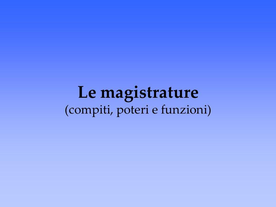 Le magistrature (compiti, poteri e funzioni)