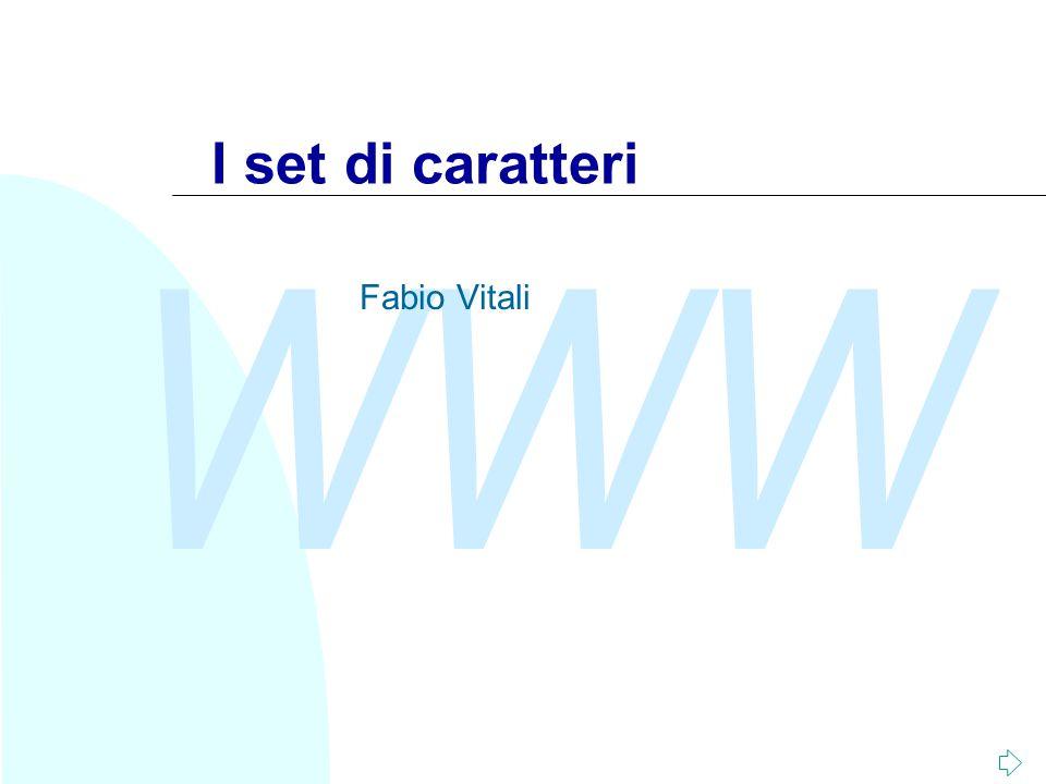 WWW Fabio Vitali2 Introduzione Qui esaminiamo in breve: u Il problema della codifica dei caratteri u ASCII (7 bit ed esteso) u ISO/IEC 10646 e UNICODE u UCS e UTF