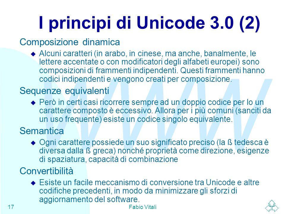 WWW Fabio Vitali17 I principi di Unicode 3.0 (2) Composizione dinamica u Alcuni caratteri (in arabo, in cinese, ma anche, banalmente, le lettere accen