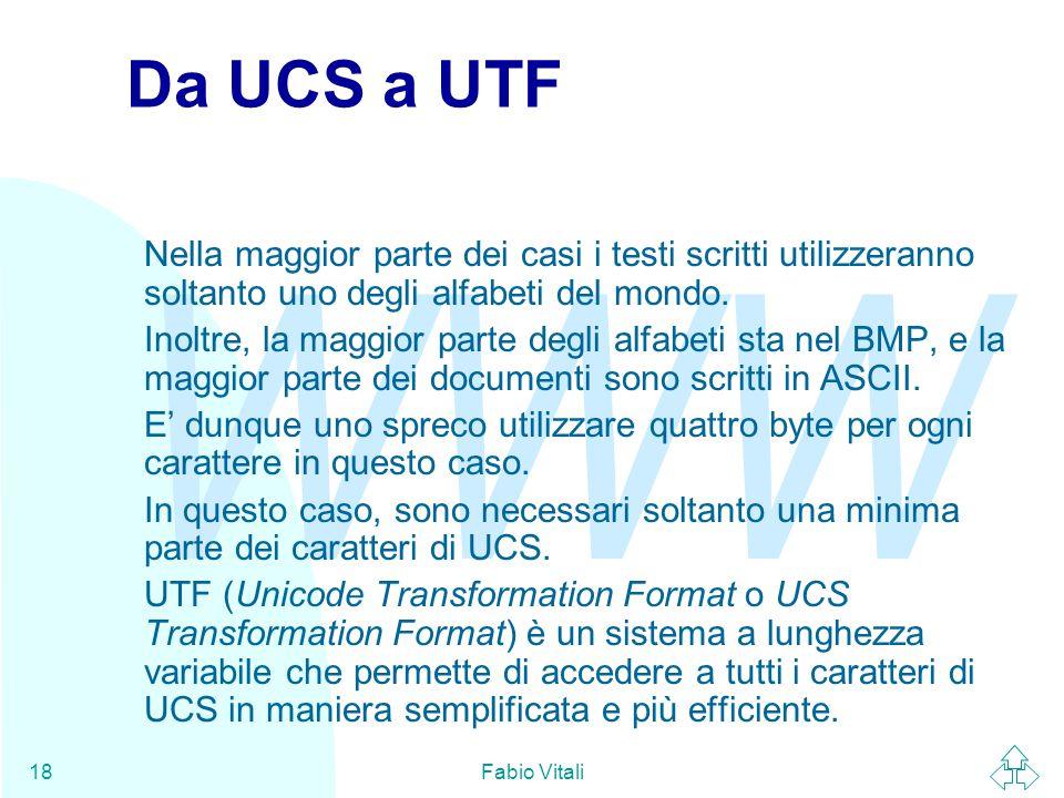WWW Fabio Vitali18 Da UCS a UTF Nella maggior parte dei casi i testi scritti utilizzeranno soltanto uno degli alfabeti del mondo. Inoltre, la maggior