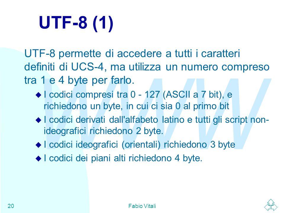 WWW Fabio Vitali20 UTF-8 (1) UTF-8 permette di accedere a tutti i caratteri definiti di UCS-4, ma utilizza un numero compreso tra 1 e 4 byte per farlo.