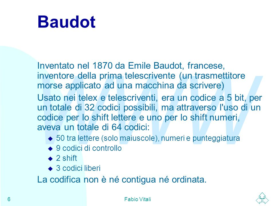WWW Fabio Vitali7 ASCII (American Standard Code for Information Interchange) u standard ANSI (X3.4 - 1968) che definisce valori per 128 caratteri, ovvero 7 bit su 8.